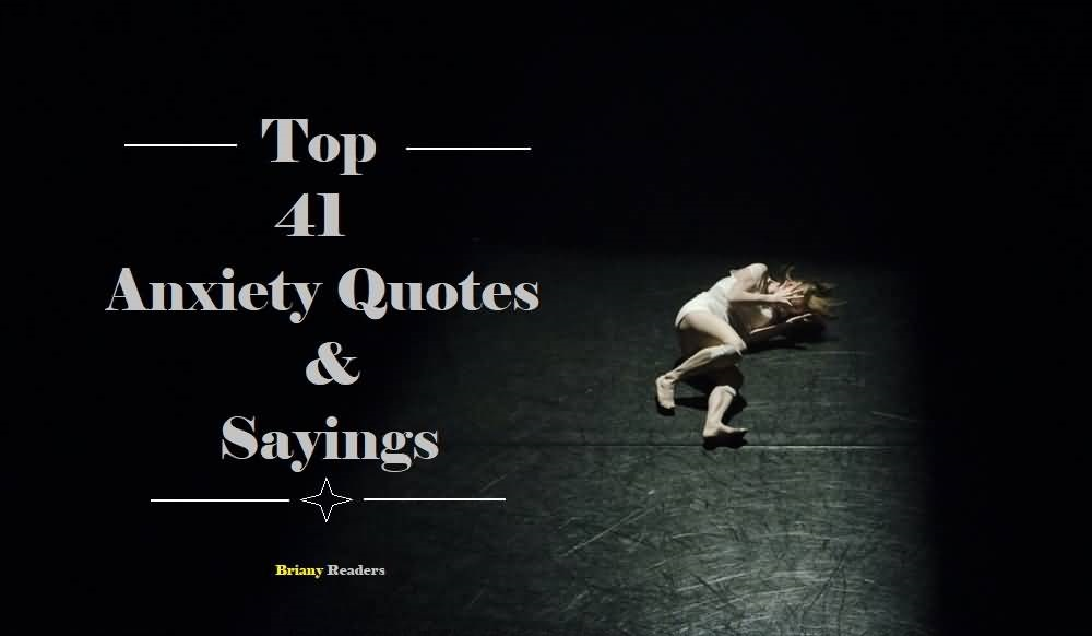 41 Best Anxiety Quotes To Overcome The Inner Fear Brainy Readers
